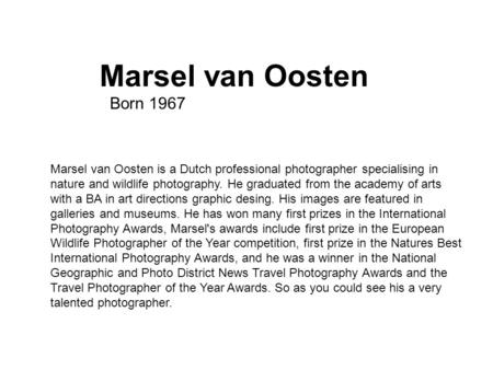 Marsel van Oosten Born 1967 Marsel van Oosten is a Dutch professional photographer specialising in nature and wildlife photography. He graduated from the.