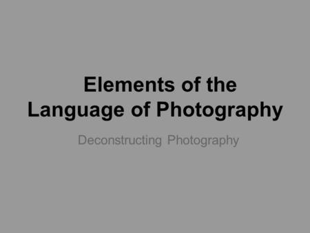 Elements of the Language of Photography Deconstructing Photography.