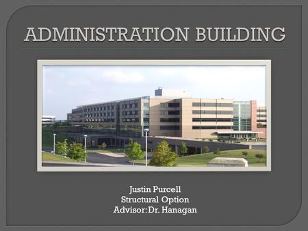 Justin Purcell Structural Option Advisor: Dr. Hanagan.