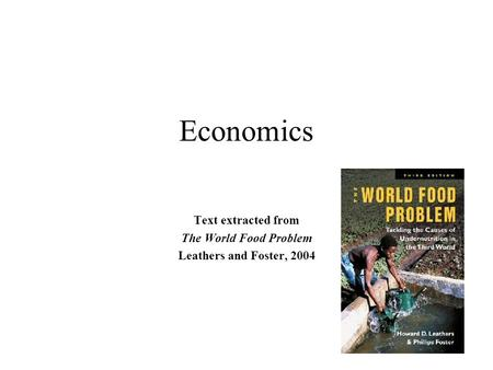 Economics Text extracted from The World Food Problem Leathers and Foster, 2004.