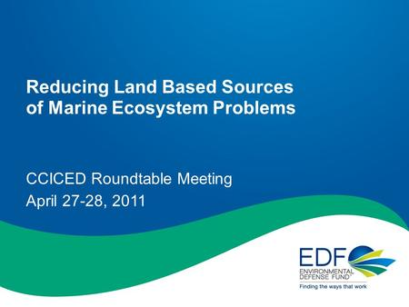 Reducing Land Based Sources of Marine Ecosystem Problems CCICED Roundtable Meeting April 27-28, 2011.