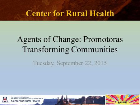 Center for Rural Health Agents of Change: Promotoras Transforming Communities Tuesday, September 22, 2015.
