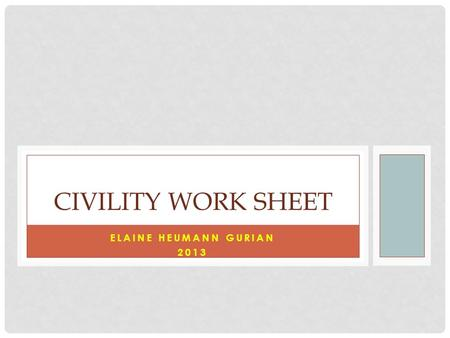 ELAINE HEUMANN GURIAN 2013 CIVILITY WORK SHEET. ASSUMPTION ABOUT STAFF 1 VISITOR BEHAVIOR AND STAFF OVERSIGHT: How does the museum expect its visitors.