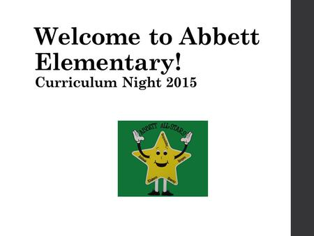 Welcome to Abbett Elementary! Curriculum Night 2015.