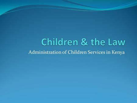 Administration of Children Services in Kenya. National Council for Children Services Chairperson-psn knowledgable in child rights issues Ps's-Home affairs,