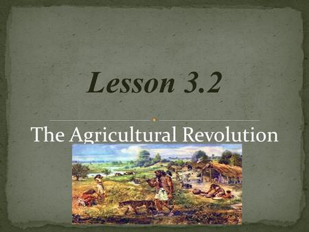 Lesson 3.2 The Agricultural Revolution. A. After the last Ice-Age, Earth's temperatures rose, and early nomads began to settle in areas with a mild climate.