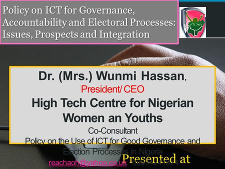 Policy on ICT for Governance, Accountability and Electoral Processes: Issues, Prospects and Integration Presented at eNigeria 2015 Dr. (Mrs.) Wunmi Hassan,