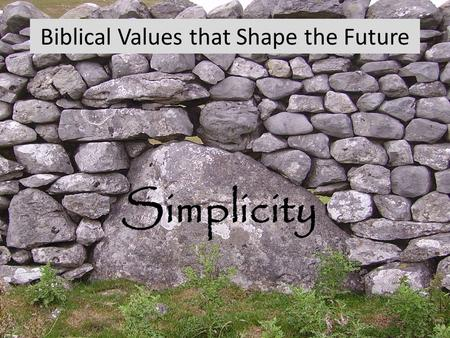 Simplicity Biblical Values that Shape the Future.