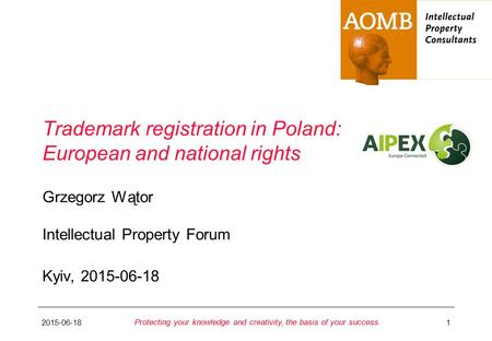 2015-06-181 Protecting your knowledge and creativity, the basis of your success. Trademark registration in Poland: European and national rights Intellectual.