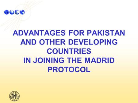 ADVANTAGES FOR PAKISTAN AND OTHER DEVELOPING COUNTRIES IN JOINING THE MADRID PROTOCOL.