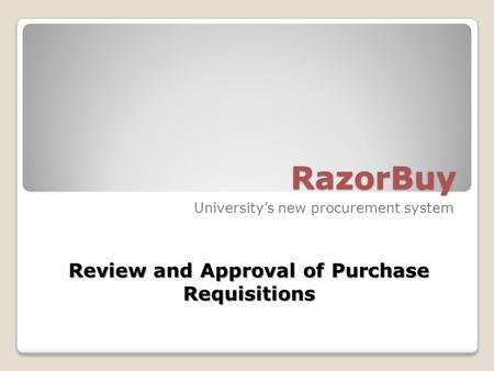 RazorBuy University's new procurement system Review and Approval of Purchase Requisitions.