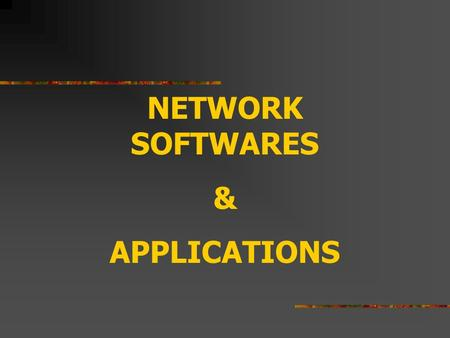 NETWORK SOFTWARES & APPLICATIONS. OPERATING SYSTEMS SOFTWARE PACKAGES PROTOCOLS Windows NT 3.5/4.0 Novell NetWare 3.x/4.x Wollongong Pathway Access Windows.