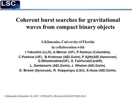 S.Klimenko, December 16, 2007, GWDAW12, Boston, LIGO-G070839-00-Z Coherent burst searches for gravitational waves from compact binary objects S.Klimenko,