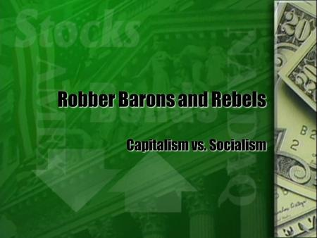 Robber Barons and Rebels Capitalism vs. Socialism.