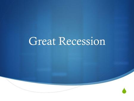  Great Recession. History  Great Depression  Further Regulation  No Speculating.