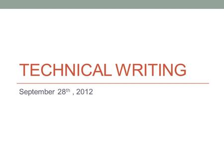 TECHNICAL WRITING September 28 th, 2012. Today Tone in business writing. - Formal vs. Informal Writing.