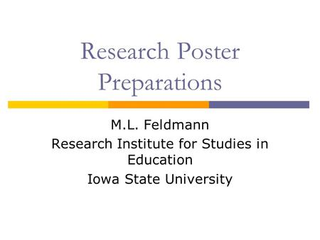 Research Poster Preparations M.L. Feldmann Research Institute for Studies in Education Iowa State University.