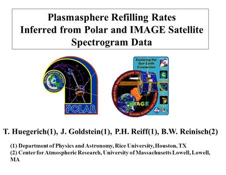 Plasmasphere Refilling Rates Inferred from Polar and IMAGE Satellite Spectrogram Data T. Huegerich(1), J. Goldstein(1), P.H. Reiff(1), B.W. Reinisch(2)