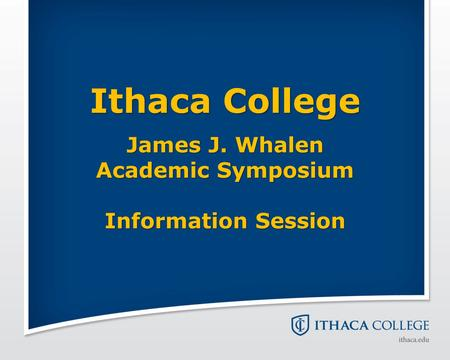 Ithaca College James J. Whalen Academic Symposium Information Session.