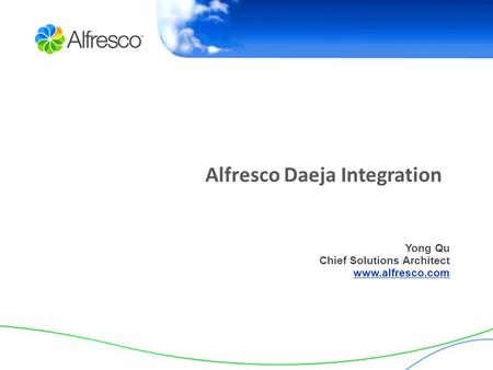 Alfresco Daeja Integration Yong Qu Chief Solutions Architect www.alfresco.com.
