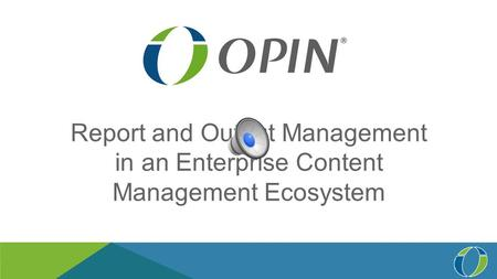 Report and Output Management in an Enterprise Content Management Ecosystem.