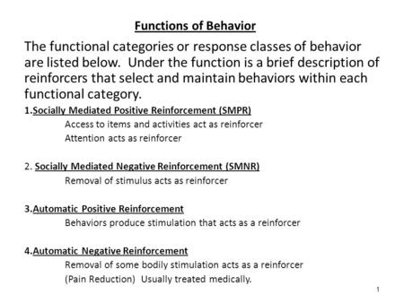 1 Functions of Behavior The functional categories or response classes of behavior are listed below. Under the function is a brief description of reinforcers.