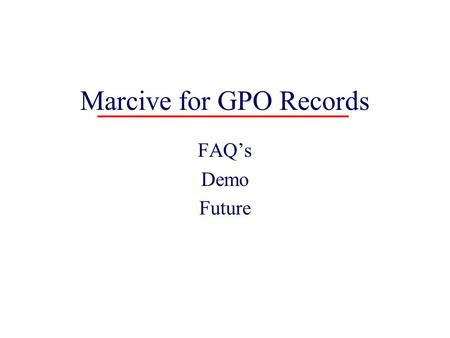 Marcive for GPO Records FAQ's Demo Future Marcive FAQ 1 What is Marcive: Marcive is a company that provides cataloging records. The IU subscription with.