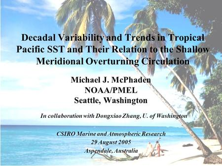 Michael J. McPhaden NOAA/PMEL Seattle, Washington Decadal Variability and Trends in Tropical Pacific SST and Their Relation to the Shallow Meridional Overturning.