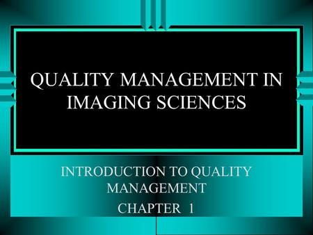 QUALITY MANAGEMENT IN IMAGING SCIENCES INTRODUCTION TO QUALITY MANAGEMENT CHAPTER 1.