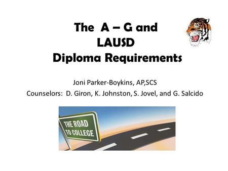 The A – G and LAUSD Diploma Requirements Joni Parker-Boykins, AP,SCS Counselors: D. Giron, K. Johnston, S. Jovel, and G. Salcido.