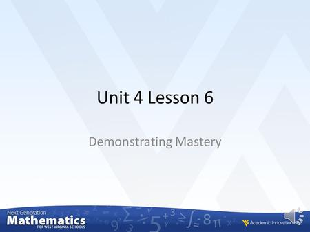 Unit 4 Lesson 6 Demonstrating Mastery M.8.SP.2 To demonstrate mastery of the objectives in this lesson you must be able to:  Know that straight lines.