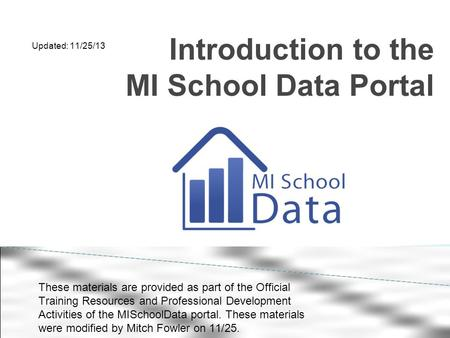 Introduction to the MI School Data Portal These materials are provided as part of the Official Training Resources and Professional Development Activities.