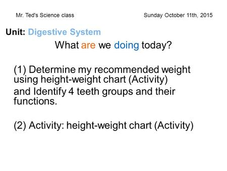 What are we doing today? (1) Determine my recommended weight using height-weight chart (Activity) and Identify 4 teeth groups and their functions. (2)