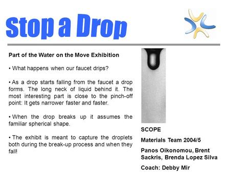 SCOPE Materials Team 2004/5 Panos Oikonomou, Brent Sackris, Brenda Lopez Silva Coach: Debby Mir Part of the Water on the Move Exhibition What happens when.
