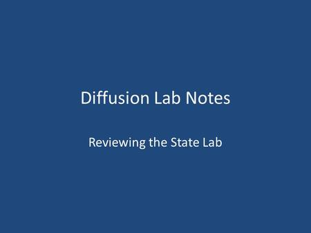 Diffusion Lab Notes Reviewing the State Lab. What can we conclude from this lab exercise? The cell membrane regulates what goes in and out of the cell.