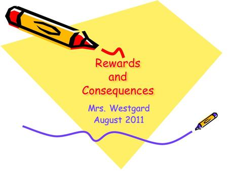Rewards and Consequences Mrs. Westgard August 2011.
