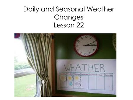 Daily and Seasonal Weather Changes Lesson 22. What is weather?