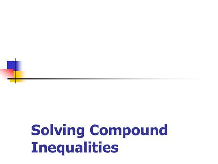 Solving Compound Inequalities. Solving Absolute Value Inequalities Example 1 This is a compound inequality. It is already set up to start solving the.