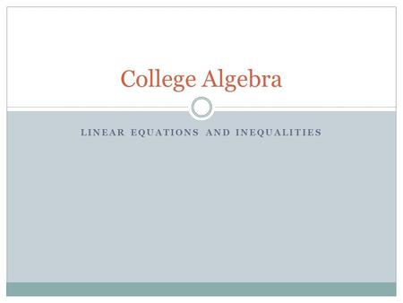 LINEAR EQUATIONS AND INEQUALITIES College Algebra.