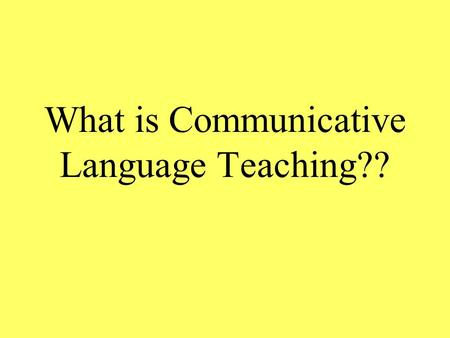 What is Communicative Language Teaching??. Communicative Language: Blends listening, speaking, reading, and writing. Is the expression, interpretation,