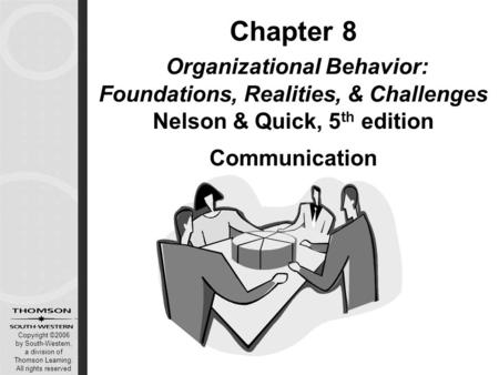 Copyright ©2006 by South-Western, a division of Thomson Learning. All rights reserved Chapter 8 Organizational Behavior: Foundations, Realities, & Challenges.