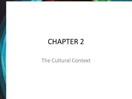 CHAPTER 2 The Cultural Context.