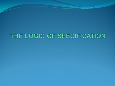 1. Outline I. Specification and Definition II. Typed Predicate Logic III. Specification in TPL IV. Theories off Types V. Polymorphic Specifications VI.