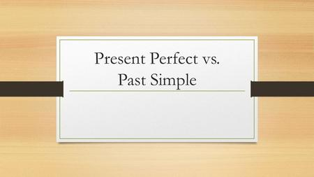 Present Perfect vs. Past Simple. Past simple Shakespeare wrote Hamlet sometime between 1599 and 1601. The action is over, it is situated in the past,