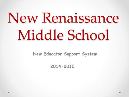 New Renaissance Middle School New Educator Support System 2014-2015.
