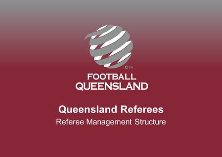 Queensland Referees Referee Management Structure.