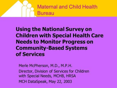 Maternal and Child Health Bureau Using the National Survey on Children with Special Health Care Needs to Monitor Progress on Community-Based Systems of.