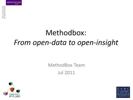 Methodbox: From open-data to open-insight MethodBox Team Jul 2011.