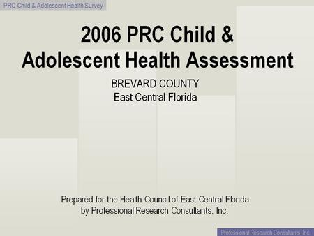 PRC Child & Adolescent Health Survey Professional Research Consultants, Inc.