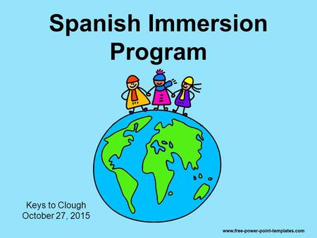 Spanish Immersion Program Keys to Clough October 27, 2015.